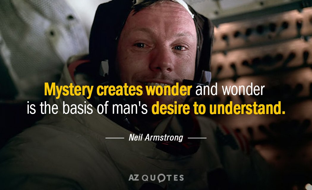 Neil Armstrong quote: Mystery creates wonder and wonder is the basis of man's desire to understand.