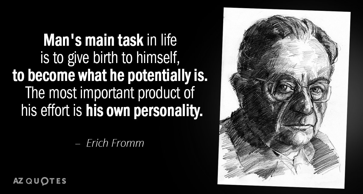 Erich Fromm quote: Man's main task in life is to give birth to himself, to become...