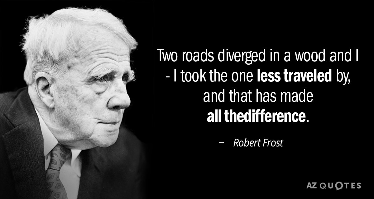 Robert Frost quote: Two roads diverged in a wood and I - I took the one...