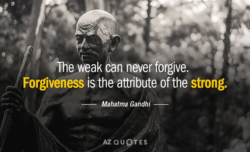 Mahatma Gandhi quote: The weak can never forgive. Forgiveness is the attribute of the strong.
