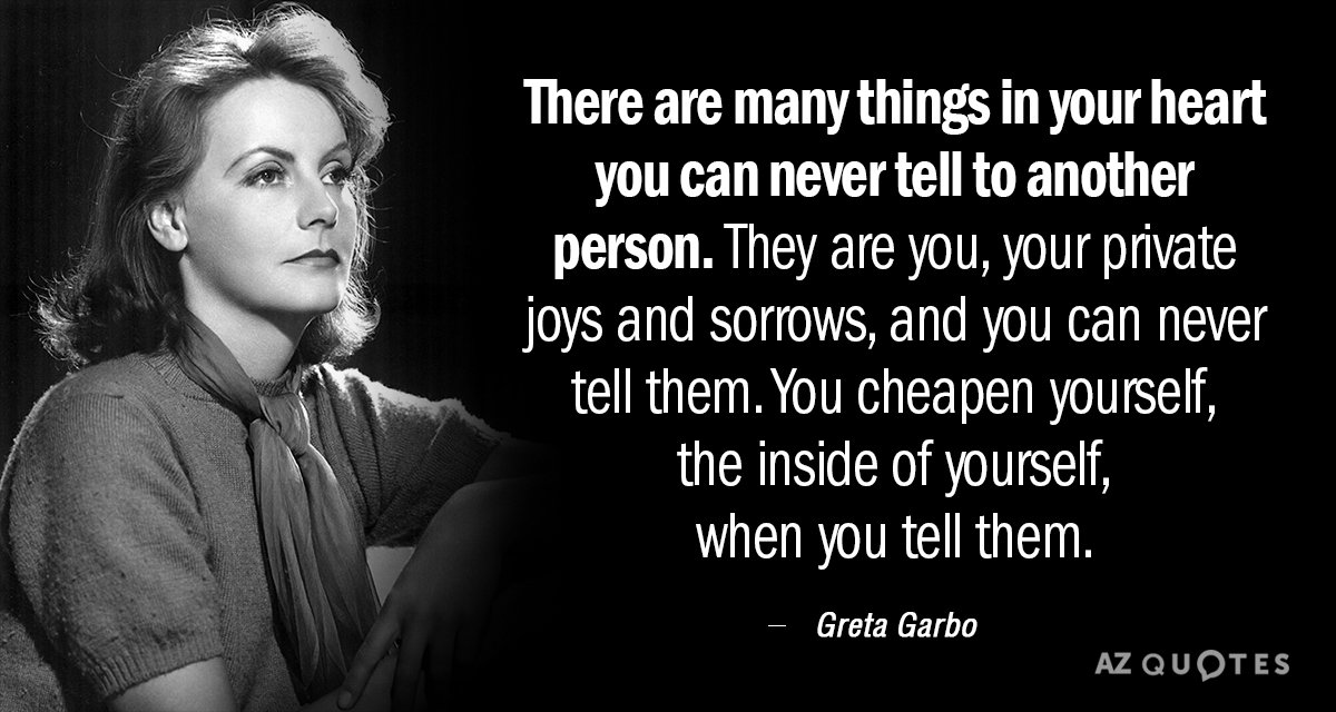 Greta Garbo quote: There are many things in your heart you can never tell to another...
