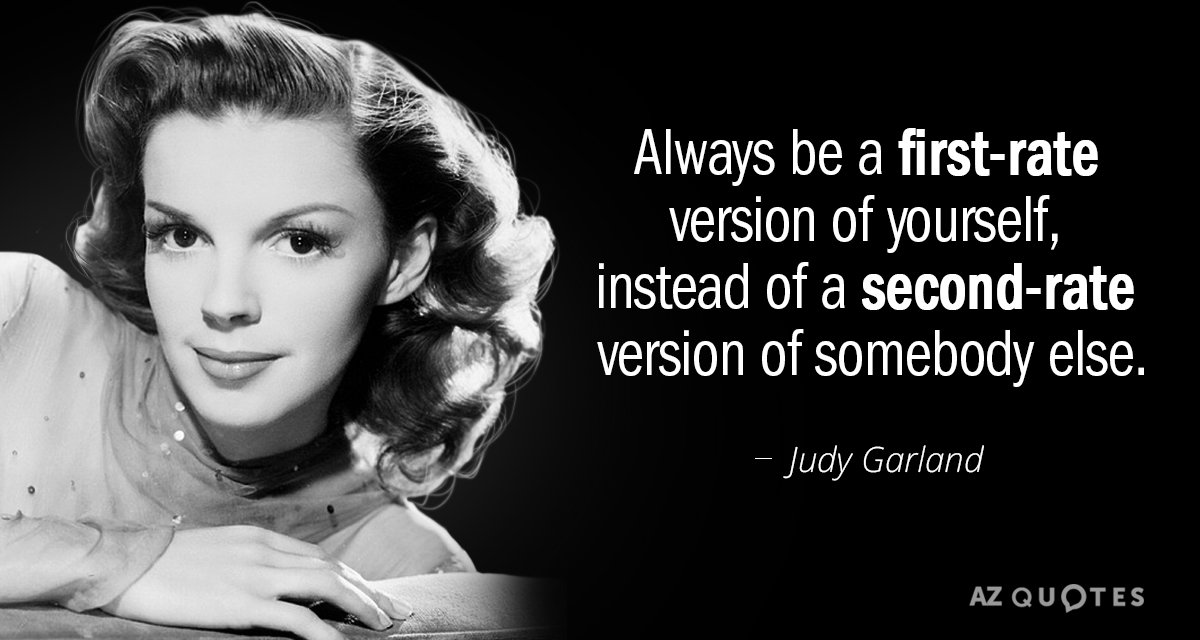 Judy Garland quote: Always be a first-rate version of yourself, instead of a second-rate version of...