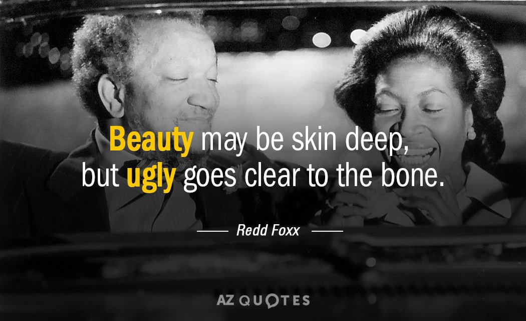 Redd Foxx Quote: Beauty May Be Skin Deep, But Ugly Goes