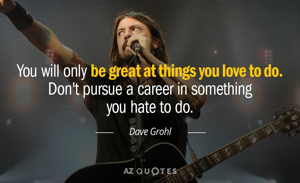 Dave Grohl quote: You will only be great at things you love ...