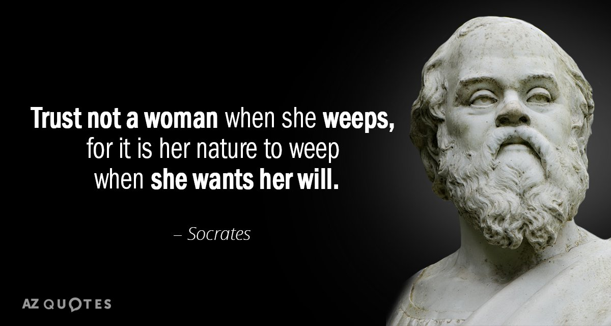 Socrates Quote Trust Not A Woman When She Weeps For It Is