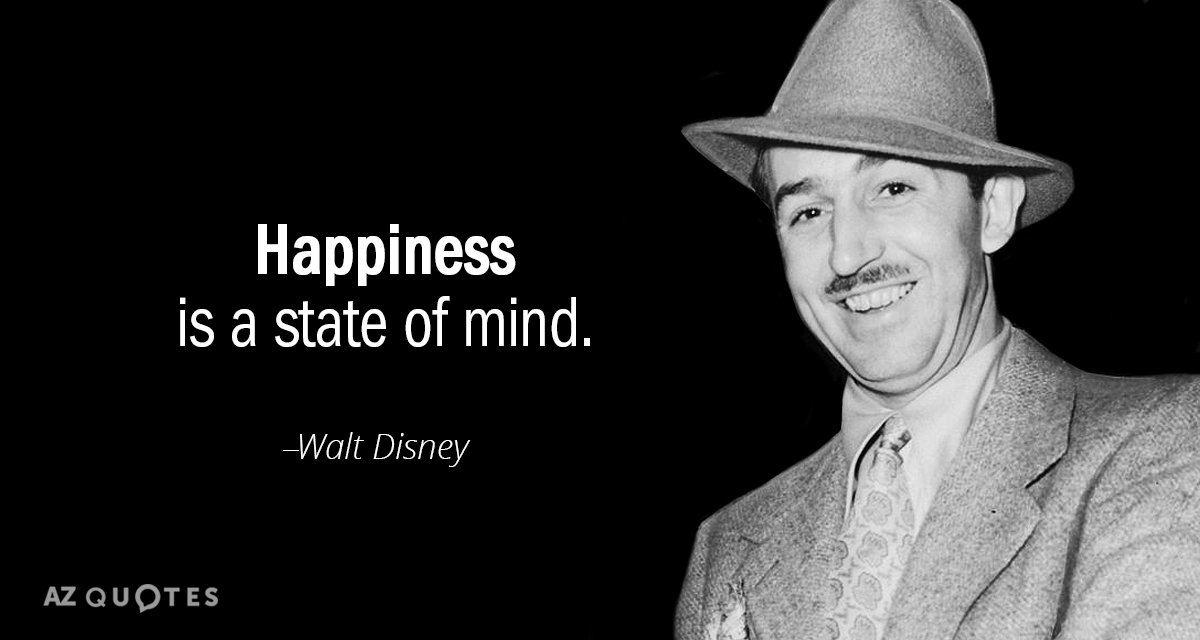 Walt Disney quote: Happiness is a state of mind.