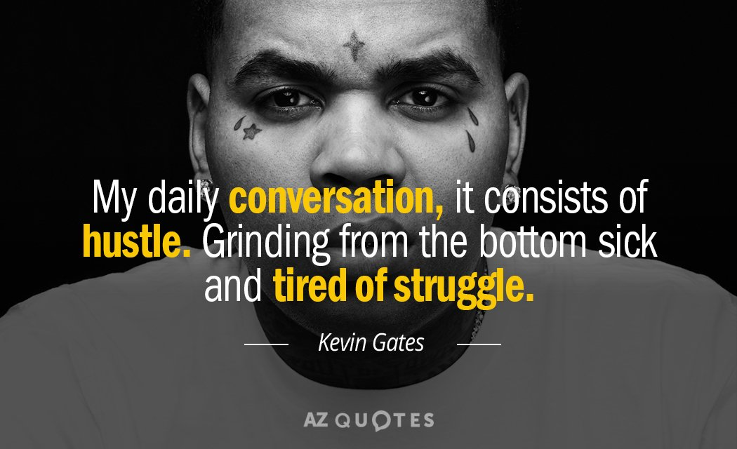 Kevin Gates Quotes Kevin Gates quote: My daily conversation, it consists of hustle  Kevin Gates Quotes