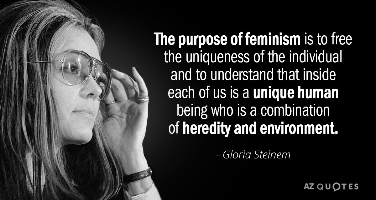 Gloria Steinem quote: The purpose of feminism is to free the uniqueness of the individual and...