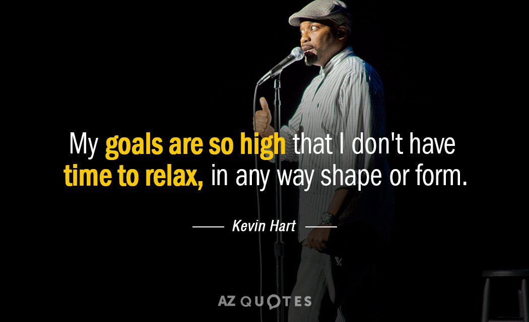 Kevin Hart quote: My goals are so high that I don\'t have time...