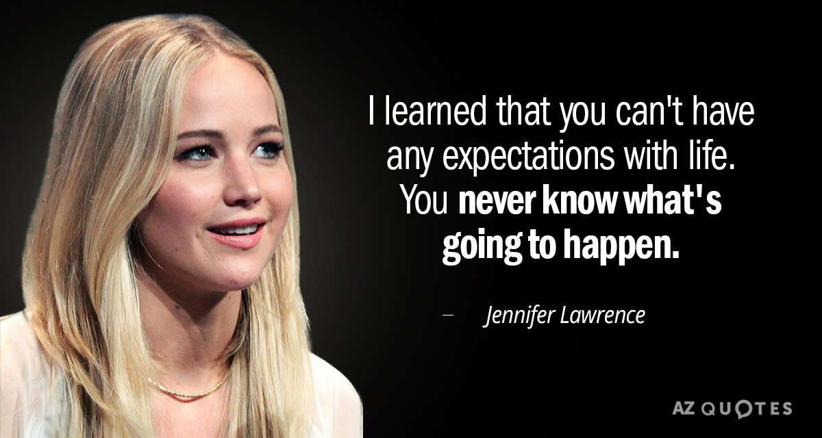 Jennifer Lawrence quote: I learned that you can't have any expectations with life. You never know...