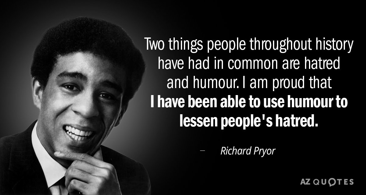Richard Pryor quote: Two things people throughout history have had in common are hatred and humour...