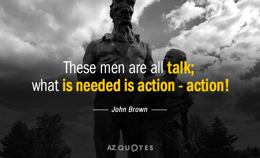 John Brown Quotes | John Brown Quote These Men Are All Talk What Is Needed Is Action