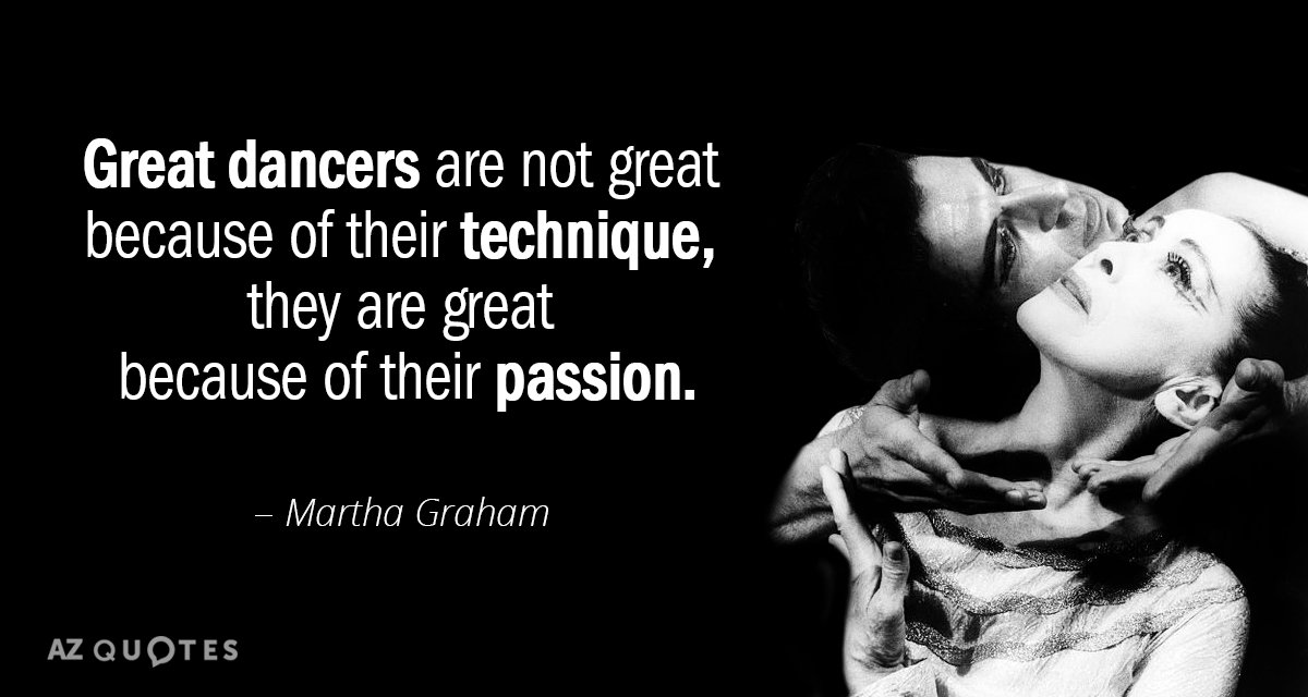 Martha Graham quote: Great dancers are not great because of their technique, they are great because...