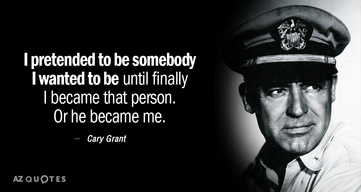 Cary Grant quote: I pretended to be somebody I wanted to be until finally I became...