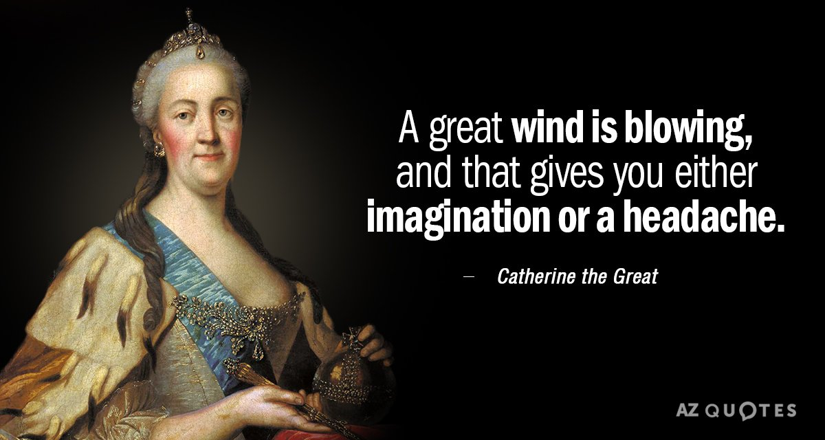 Catherine the Great quote: A great wind is blowing, and that gives you either imagination or...