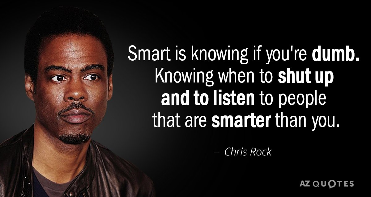 Chris Rock quote: Smart is knowing if you're dumb. Knowing when to shut up and to...