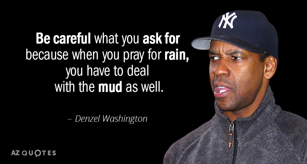 Denzel Washington Quote Be Careful What You Ask For Because When Awesome Denzel Washington Quotes