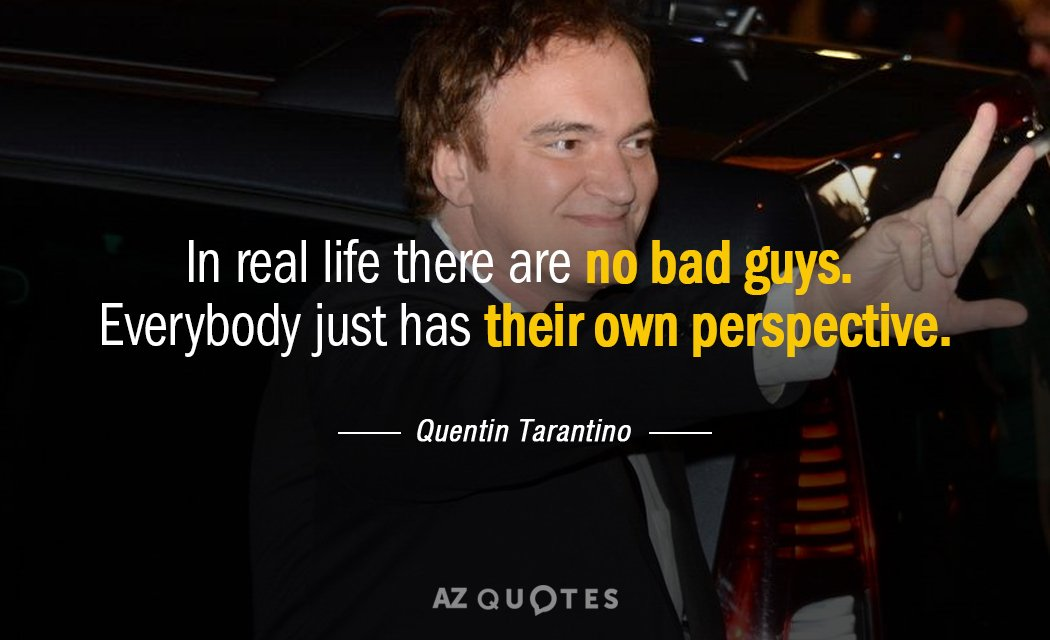 Quentin Tarantino Quote In Real Life There Are No Bad Guys