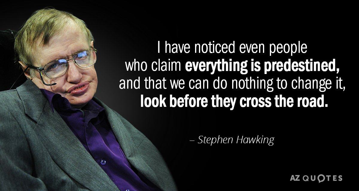 Stephen Hawking quote: I have noticed even people who claim everything is predestined, and that we...