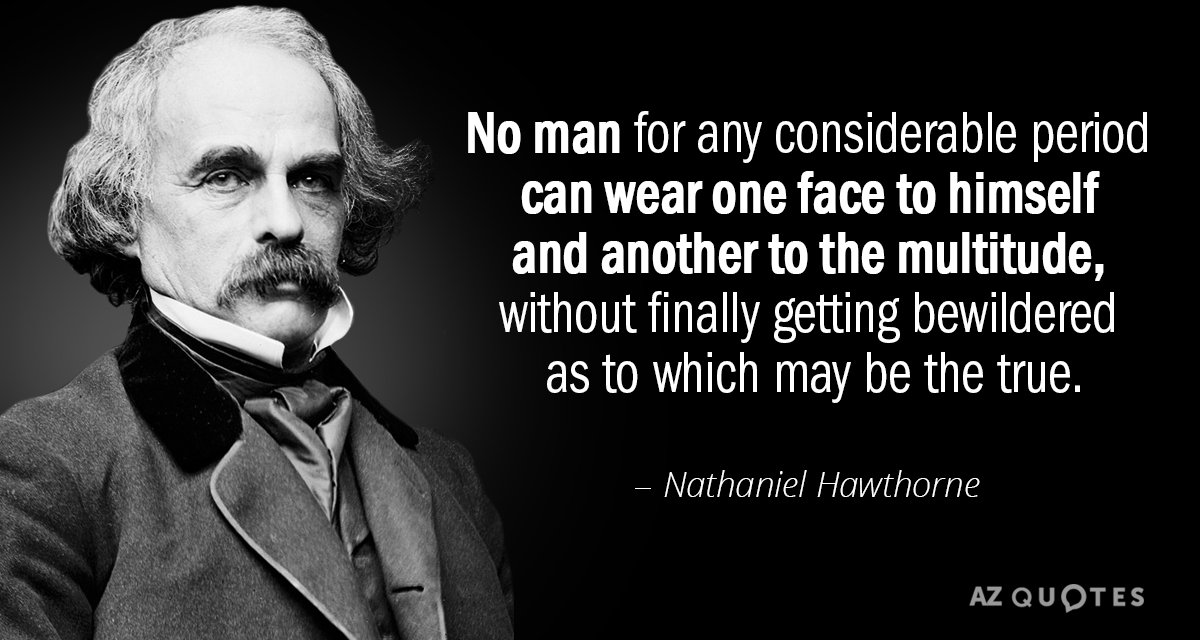 Nathaniel Hawthorne quote: No man for any considerable period can wear one face to himself and...