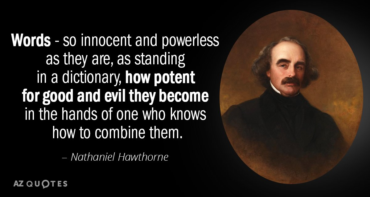 Nathaniel Hawthorne quote: Words - so innocent and powerless as they are, as standing in a...