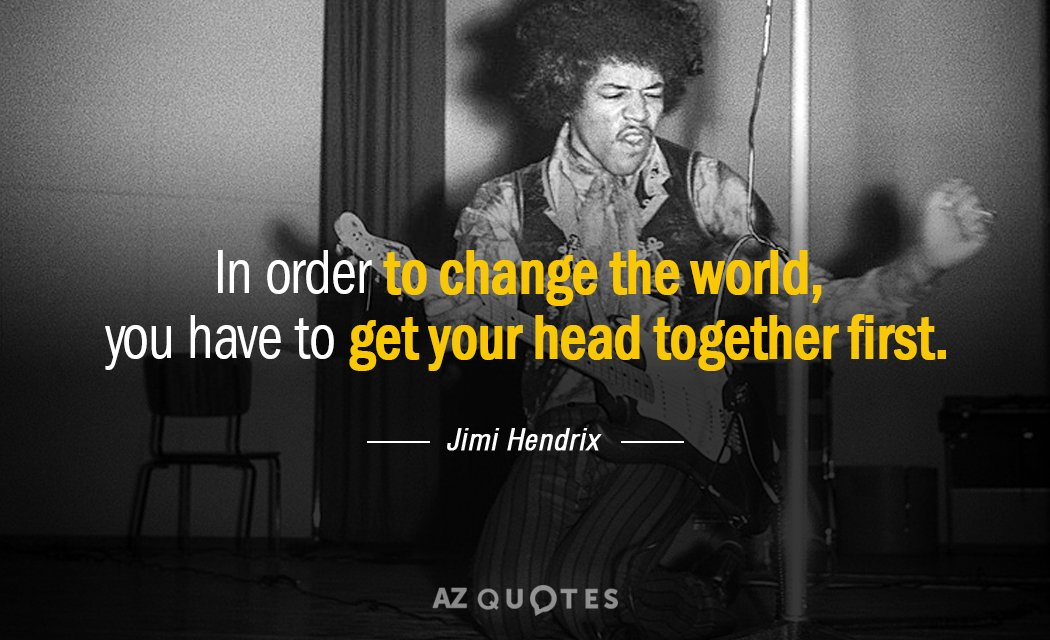 Jimi Hendrix quote: In order to change the world, you have ...