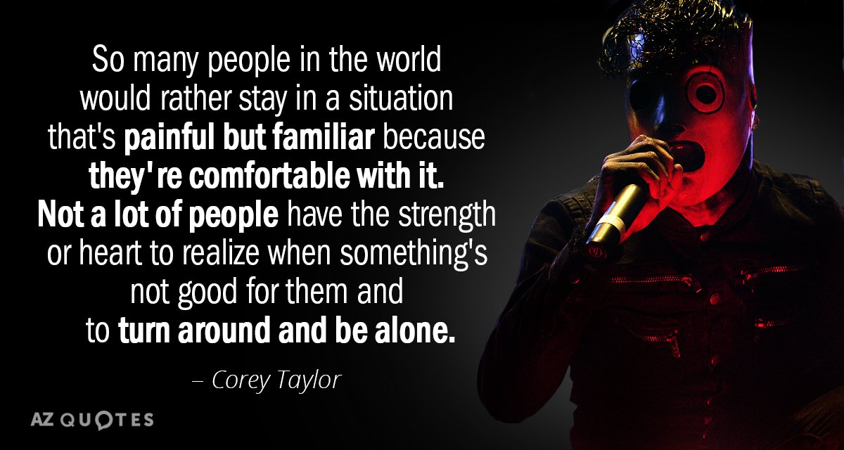 Corey Taylor quote: So many people in the world would rather stay in a situation that's...