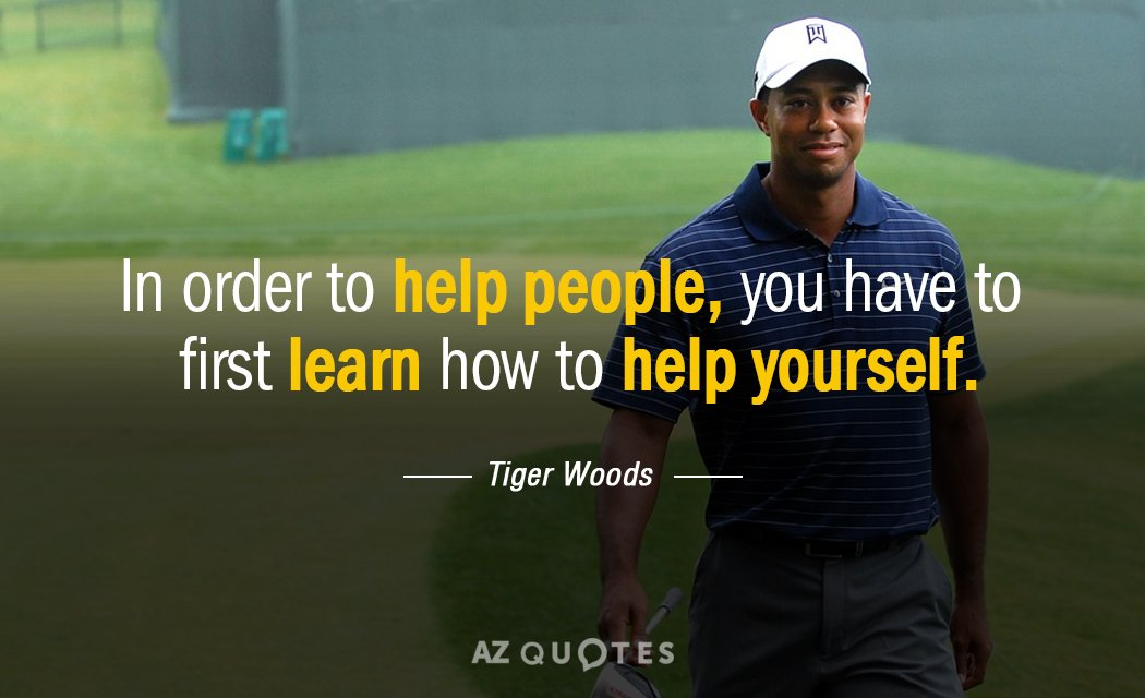 Tiger Woods Quotes Tiger Woods quote: In order to help people, you have to first learn Tiger Woods Quotes