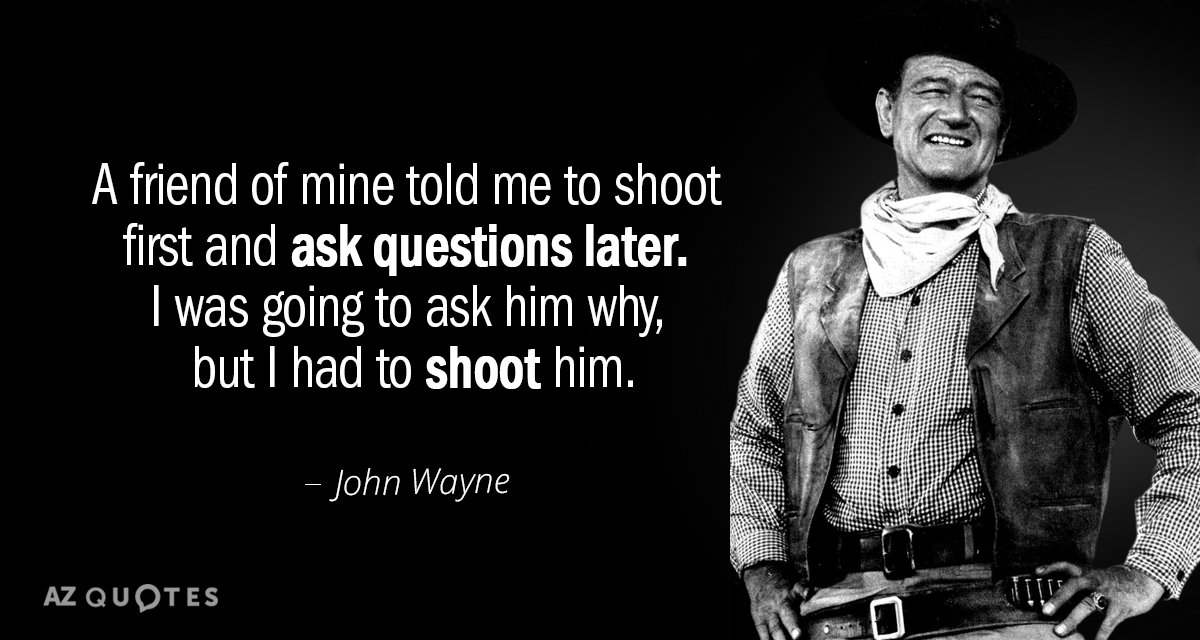John Wayne quote: A friend of mine told me to shoot first and