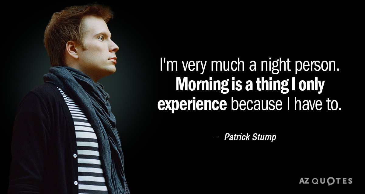 Patrick Stump quote: I\'m very much a night person. Morning ...