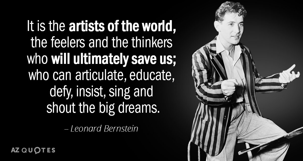 Leonard Bernstein quote: It is the artists of the world, the feelers and the thinkers who...