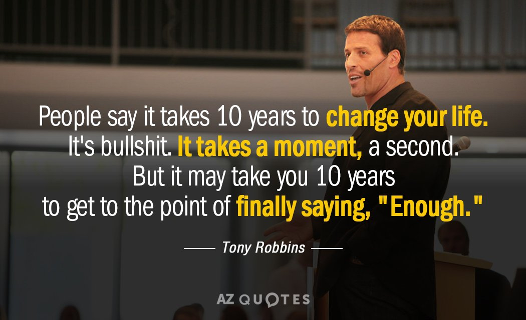 Tony Robbins quote: People say it takes 10 years to change your life. It's bullshit. It...