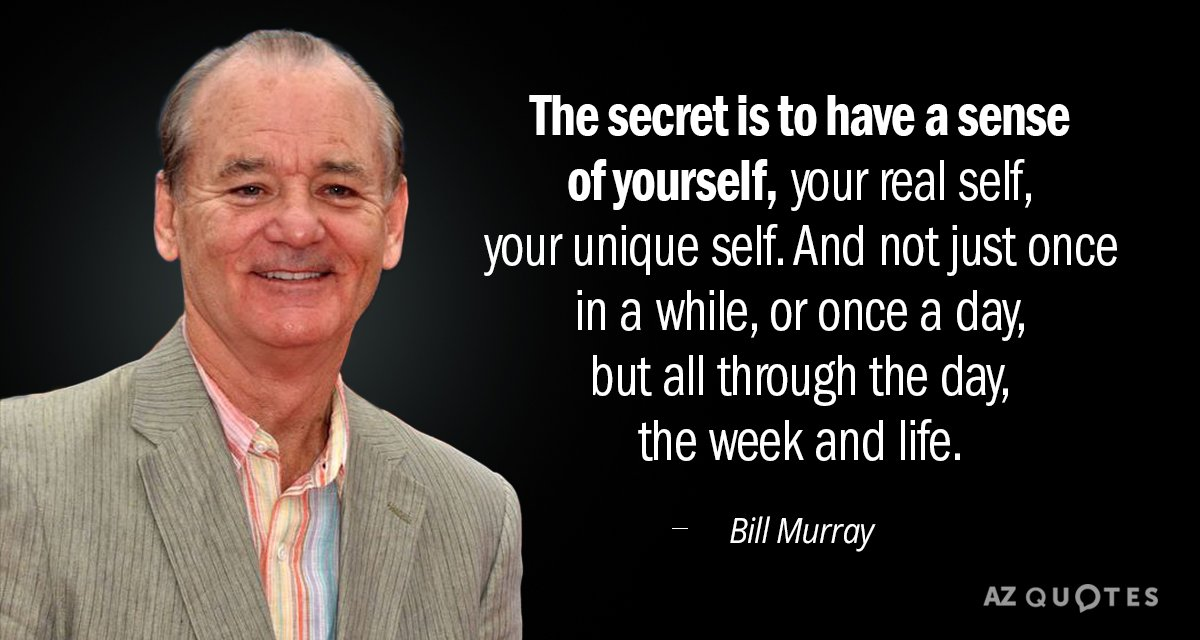 Bill Murray Quote The Secret Is To Have A Sense Of Yourself Your