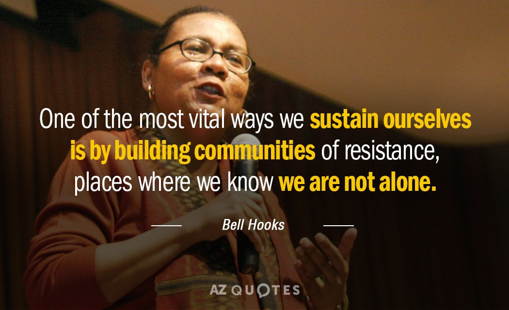 Bell Hooks quote: [O]ne of the most vital ways we sustain ourselves is by building communities...