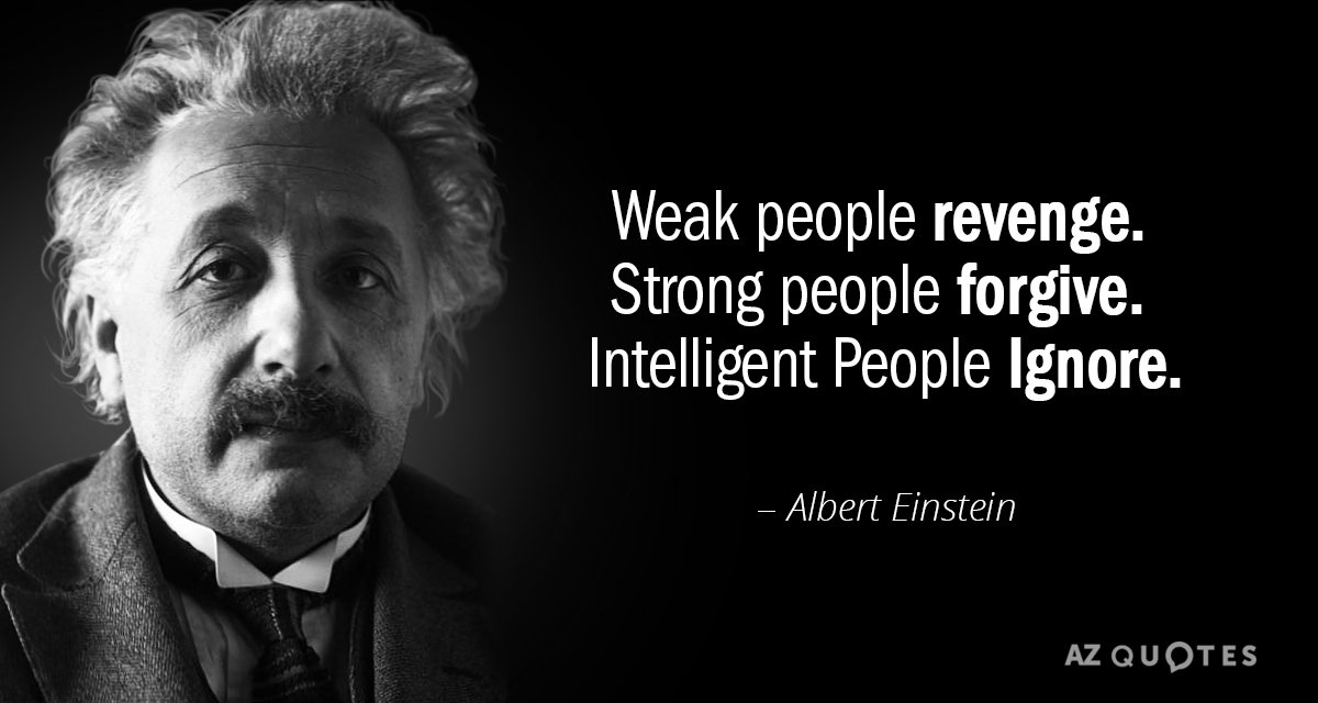 Albert Einstein Quotes Albert Einstein quote: Weak people revenge. Strong people forgive  Albert Einstein Quotes
