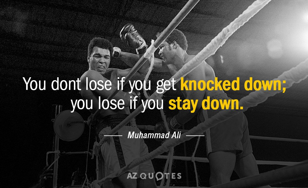 Muhammad Ali quote: You dont lose if you get knocked down; you lose if you stay...