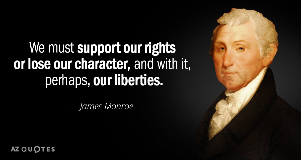 James Monroe quote: We must support our rights or lose our character, and with it, perhaps...