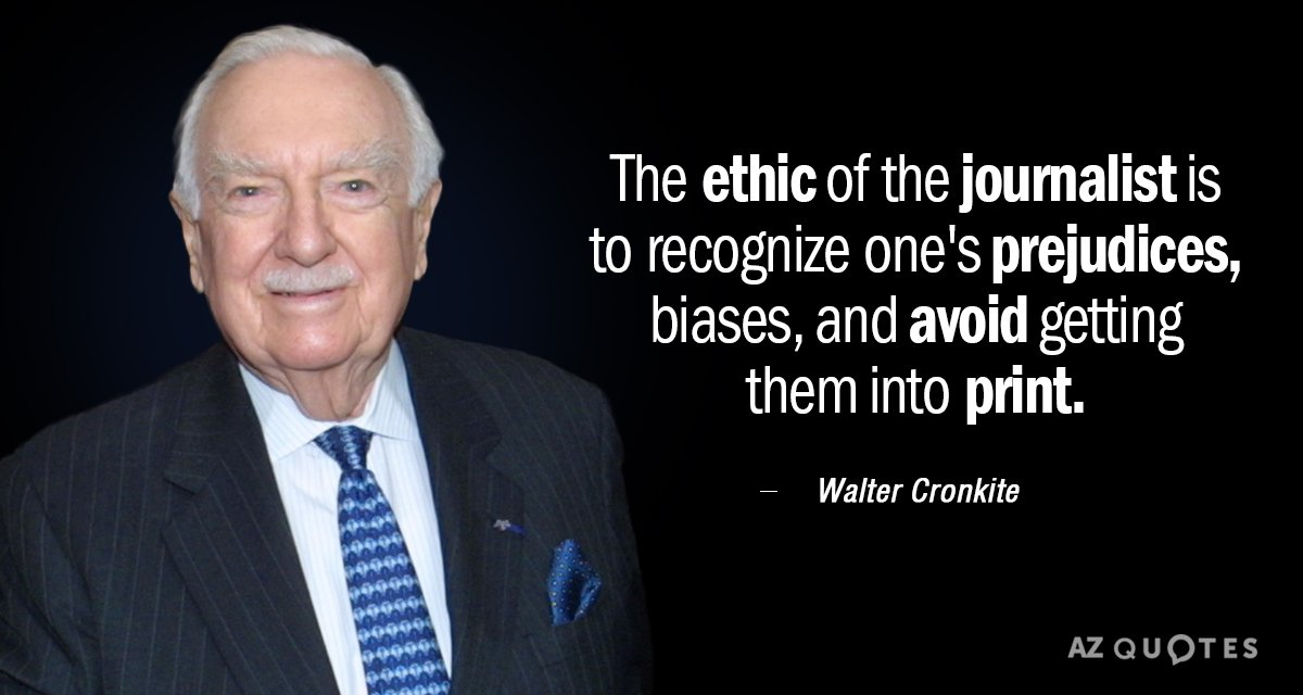 Walter Cronkite quote: The ethic of the journalist is to recognize one's prejudices, biases, and avoid...