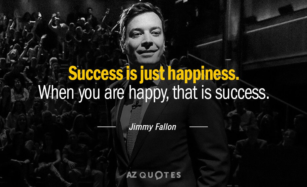 Jimmy Fallon quote: Success is just happiness. When you are happy, that is success.