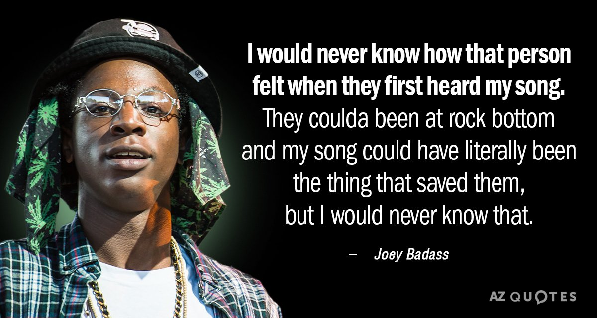 Joey Badass quote: I would never know how that person felt ...