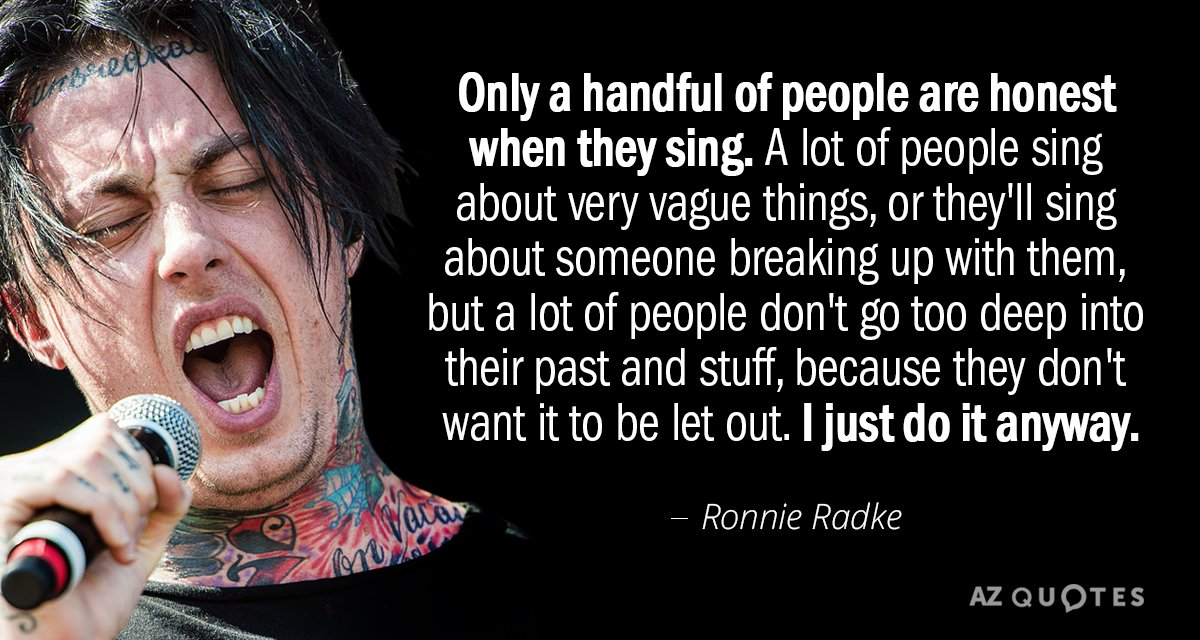 Ronnie Radke quote: Only a handful of people are honest when they sing. A lot of...