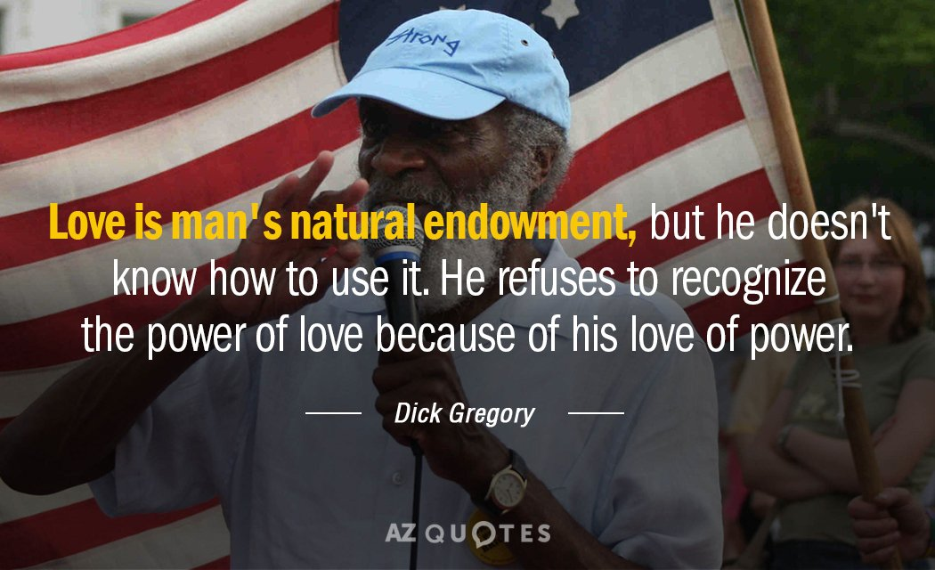 Dick Gregory quote: Love is man's natural endowment, but he doesn't know how to use it...
