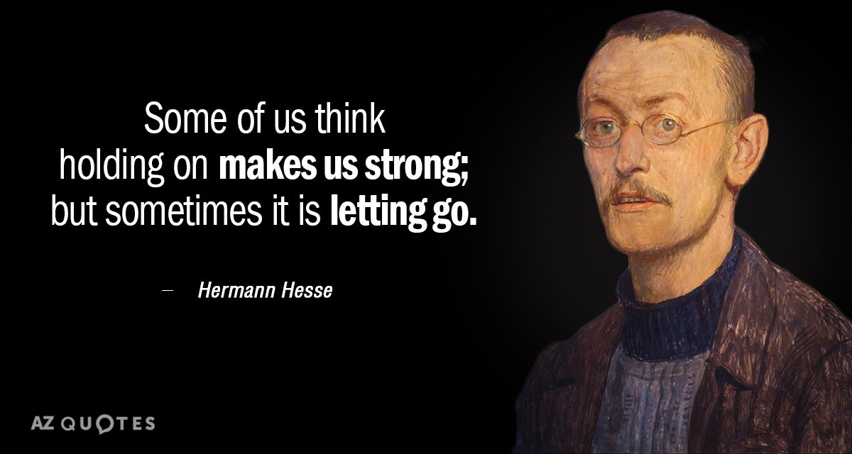 Hermann Hesse quote: Some of us think holding on makes us strong; but sometimes it is...