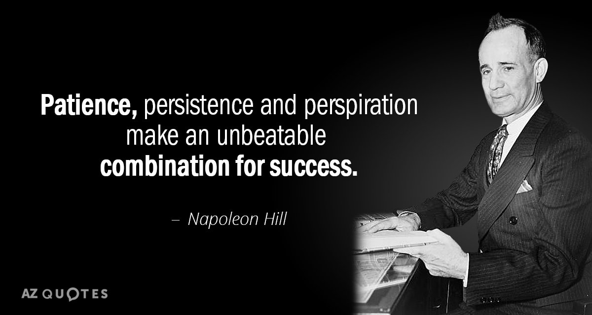 Napoleon Hill quote: Patience, persistence and perspiration make an unbeatable combination for success.