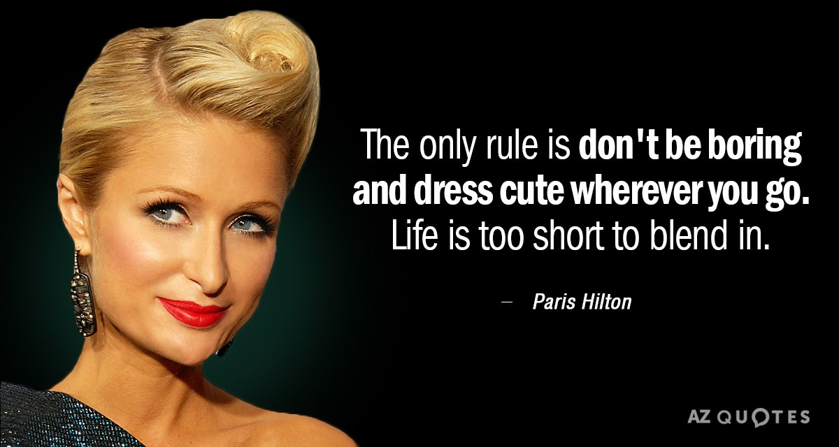 Paris Hilton quote: The only rule is don't be boring and dress cute wherever you go...
