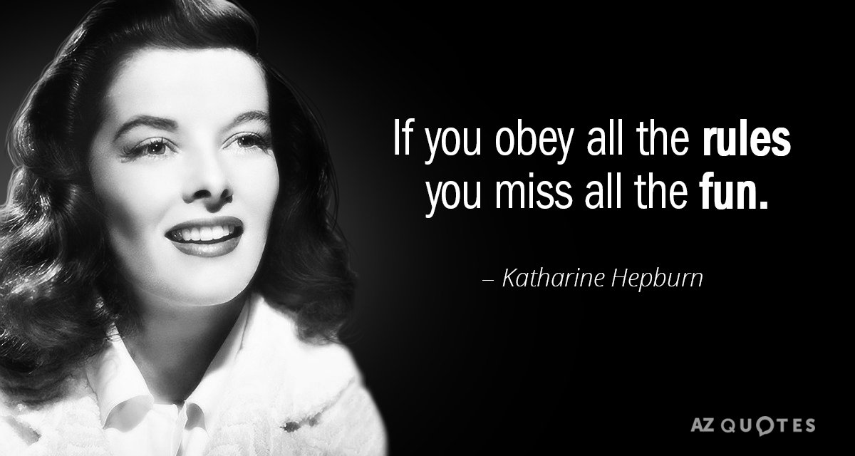 Katharine Hepburn quote: If you obey all the rules you miss all the fun.