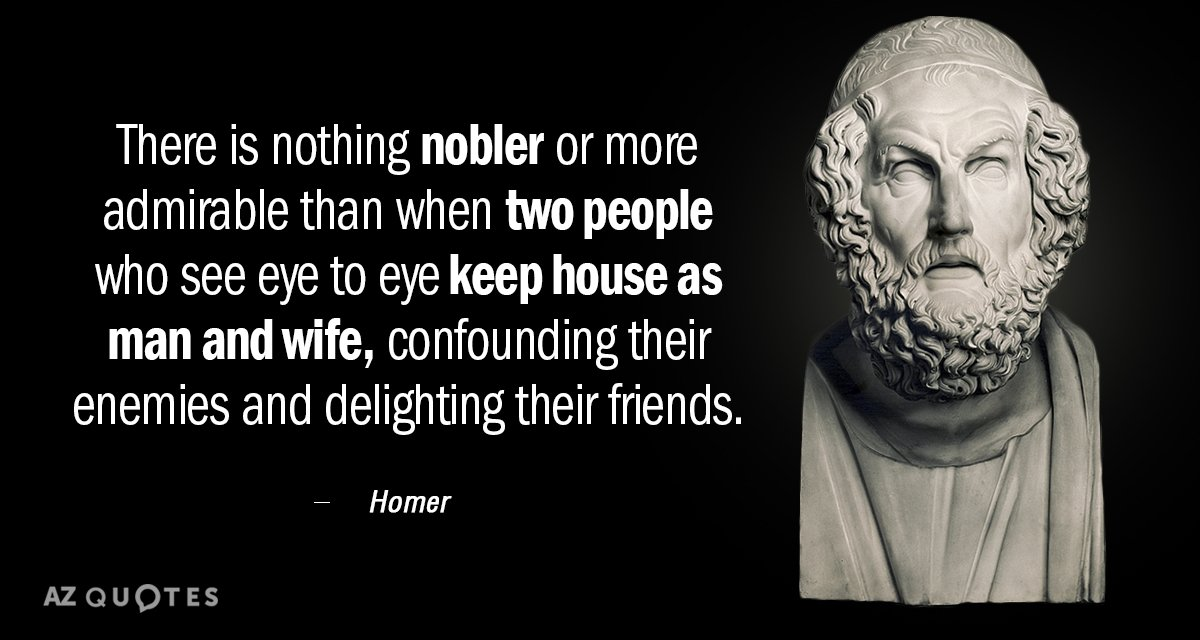 Homer quote: There is nothing nobler or more admirable than when two people who see eye...