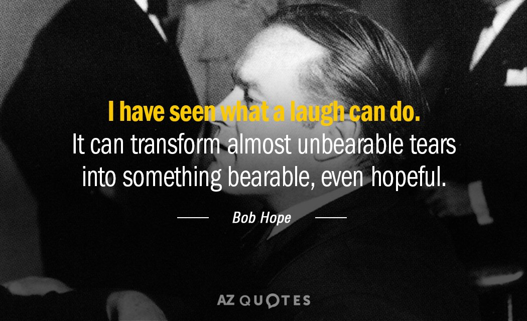 Bob Hope Quote I Have Seen What A Laugh Can Do It Transform