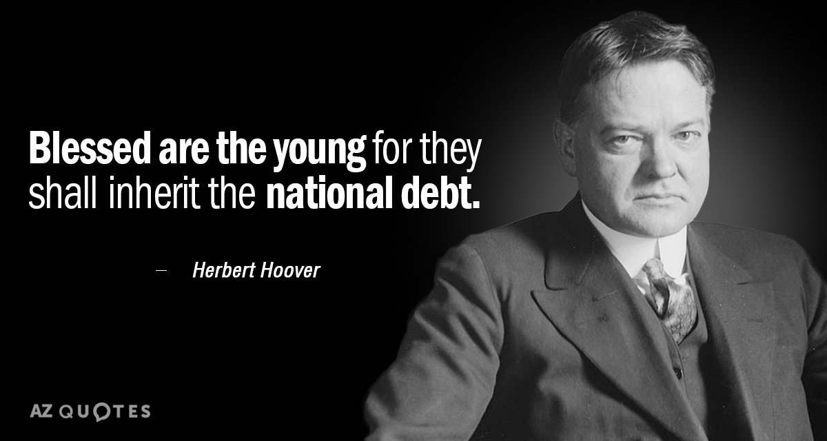 Herbert Hoover quote: Blessed are the young for they shall inherit the national debt.