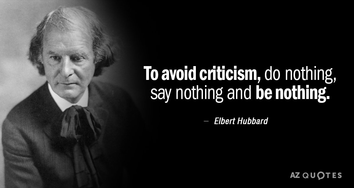 Elbert Hubbard quote: To avoid criticism, do nothing, say nothing and be nothing.